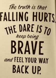 Keep being brave and feel your way back up